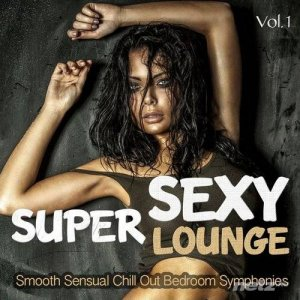 VA - Super Sexy Lounge (Smooth Sensual Chill Out Bedroom Symphonies With a Touch of Erotic) (2014)