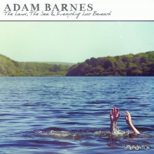 Adam Barnes - The Land, The Sea & Everything Lost Beneath (2014)