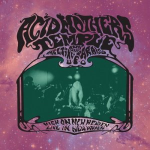 Acid Mothers Temple & The Melting Paraiso U.F.O. - High on New Heaven, Live in New Haven (2015)