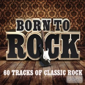 Born To Rock - 60 Tracks of Classic Rock (2015)