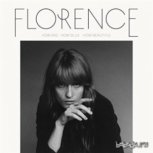 Florence + The Machine - How Big, How Blue, How Beautiful [Deluxe Edition] (2015)