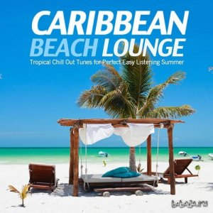 Caribbean Beach Lounge Tropical Chill Out Tunes for Perfect Easy Listening Summer (2015)