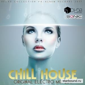 Chill House: Original Electro Mix (2017)